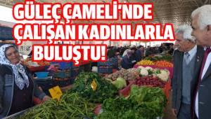 MUSTAFA GÜLEÇ ÇAMELİ'DE EMEKÇİ KADINLARLA BULUŞTU!