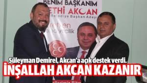 Süleyman Demirel, Akcan'a açık destek verdi.
