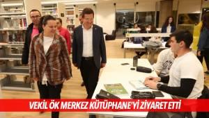 VEKİL ÖK MERKEZ KÜTÜPHANE'Yİ ZİYARET ETTİ