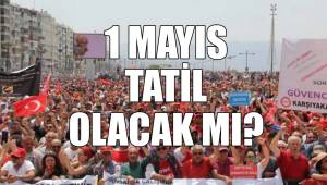 1 Mayıs tatil olacak mı?