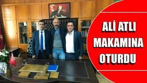 ALİ ATLI MAKAMINA OTURDU
