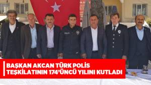 BAŞKAN AKCAN TÜRK POLİS TEŞKİLATININ 174'ÜNCÜ YILINI KUTLADI