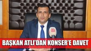 BAŞKAN ATLI'DAN KONSER'E DAVET