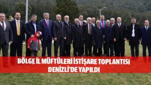 BÖLGE İL MÜFTÜLERİ İSTİŞARE TOPLANTISI DENİZLİ'DE YAPILDI