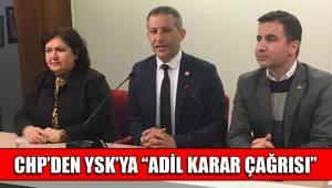 CHP'DEN YSK'YA ''ADİL KARAR ÇAĞRISI''