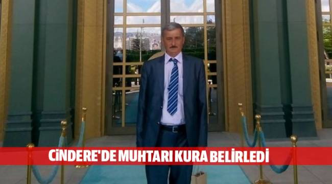 CiNDERE'DE MUHTARI KURA BELİRLEDİ