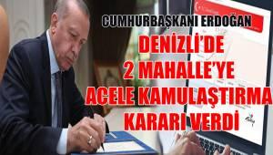 DENİZLİ'DE 2 MAHALLEYE ACELE KAMULAŞTIRMA KARARI