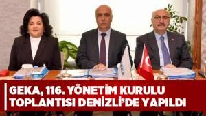 GEKA, 116. YÖNETİM KURULU TOPLANTISI DENİZLİ'DE YAPILDI