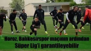 Horoz, Balıkesirspor maçının ardından Süper Lig'i garantileyebilir