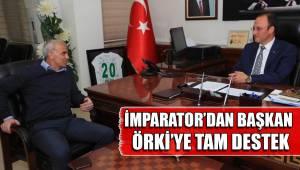 İMPARATOR'DAN BAŞKAN ÖRKİ'YE TAM DESTEK