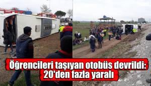 Öğrencileri taşıyan otobüs devrildi: 20'den fazla yaralı