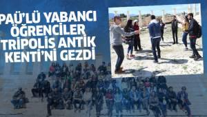 PAÜ'LÜ YABANCI ÖĞRENCİLER TRİPOLİS ANTİK KENTİ'Nİ GEZDİ