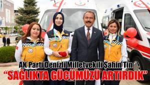 """""""SAĞLIKTA GÜCÜMÜZÜ ARTIRDIK"""""""