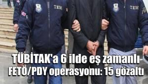 TÜBİTAK'a 6 ilde eş zamanlı FETÖ/PDY operasyonu
