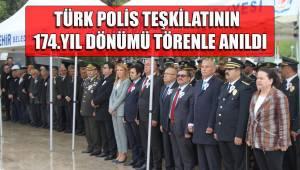 TÜRK POLİS TEŞKİLATININ 174.YIL DÖNÜMÜ TÖRENLE ANILDI