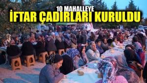 10 MAHALLEYE İFTAR ÇADIRLARI KURULDU