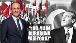 """""""100. YILIN GURURUNU YAŞIYORUZ"""""""