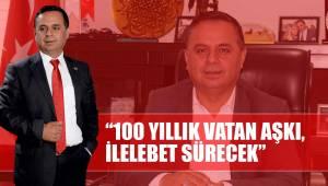 """""""100 YILLIK VATAN AŞKI, İLELEBET SÜRECEK"""""""