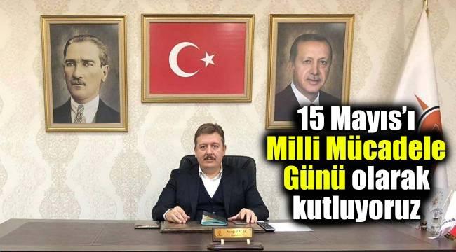 ''15 Mayıs'ı Milli Mücadele Günü olarak kutluyoruz''