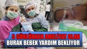 5 Günlükken ameliyat olan Burak bebek yardım bekliyor