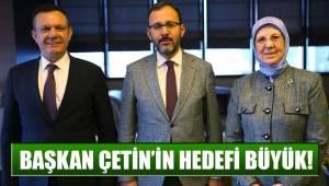 Başkan Çetin'in hedefi büyük!