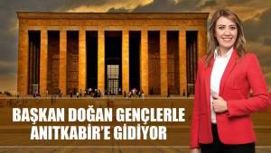 BAŞKAN DOĞAN GENÇLERLE ANITKABİR'E GİDİYOR