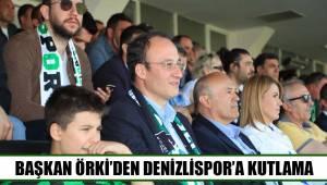 BAŞKAN ÖRKİ'DEN DENİZLİSPOR'A KUTLAMA
