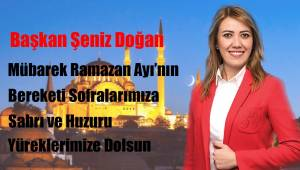 Başkan Şeniz Doğan'ın Ramazan Ayı mesajı