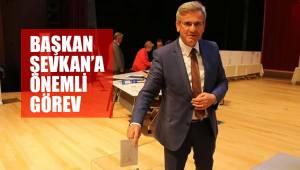 BAŞKAN ŞEVKAN'A ÖNEMLİ GÖREV
