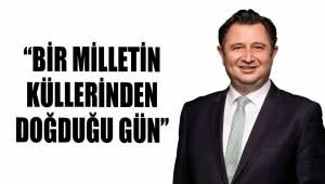 ''BİR MİLLETİN KÜLLERİNDEN DOĞDUĞU GÜN''