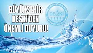Büyükşehir DESKİ'den önemli duyuru!