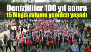 Denizlililer 100 yıl sonra 15 Mayıs ruhunu yeniden yaşadı
