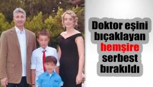 Doktor eşini bıçaklayan hemşire serbest bırakıldı