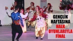 GENÇLİK HAFTASINA HALK OYUNLARIYLA FİNAL