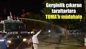 Gerginlik çıkaran taraftarlara TOMA'lı müdahale