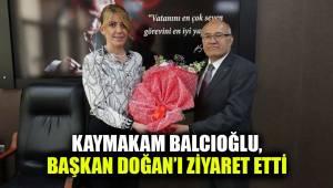 KAYMAKAM BALCIOĞLU, BAŞKAN DOĞAN'I ZİYARET ETTİ