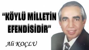 """KÖYLÜ MİLLETİN EFENDİSİDİR"""