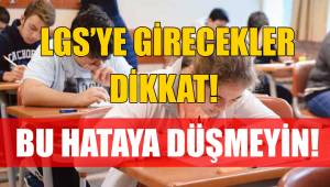 LGS'YE GİRECEKLER DİKKAT!
