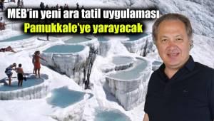 MEB'in yeni ara tatil uygulaması Pamukkale'ye yarayacak