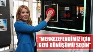 """""""MERKEZEFENDİMİZ İÇİN GERİ DÖNÜŞÜMÜ SEÇİN"""""""