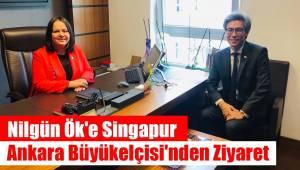 Nilgün Ök'e Singapur Ankara Büyükelçisi'nden Ziyaret
