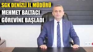 SGK Denizli İl Müdürü Mehmet Baltacı görevine başladı