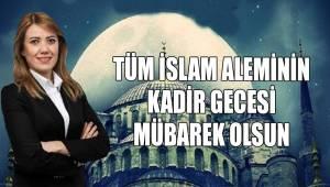 ''Tüm İslam âleminin Kadir Gecesi mübarek olsun''