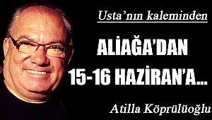ALİAĞA'DAN 15-16 HAZİRAN'A...