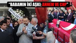 """""""BABAMIN İKİ AŞKI; ANNEM VE CHP"""""""
