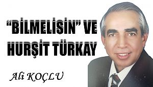 """BİLMELİSİN"" VE HURŞİT TÜRKAY"