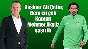 Çetin; Beni en çok Kaptan Mehmet Akyüz şaşırttı