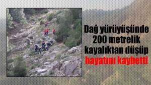 Dağ yürüyüşünde 200 metrelik kayalıktan düşüp hayatını kaybetti