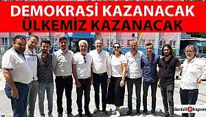 ''DEMOKRASİ KAZANACAK, ÜLKEMİZ KAZANACAK''