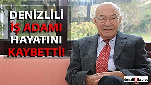DENİZLİLİ İŞ ADAMI HAYATINI KAYBETTİ!